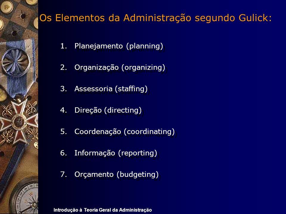 Introdução à Teoria Geral da Administração 1.Planejamento (planning) 2.Organização (organizing) 3.Assessoria (staffing) 4.Direção (directing) 5.Coorde