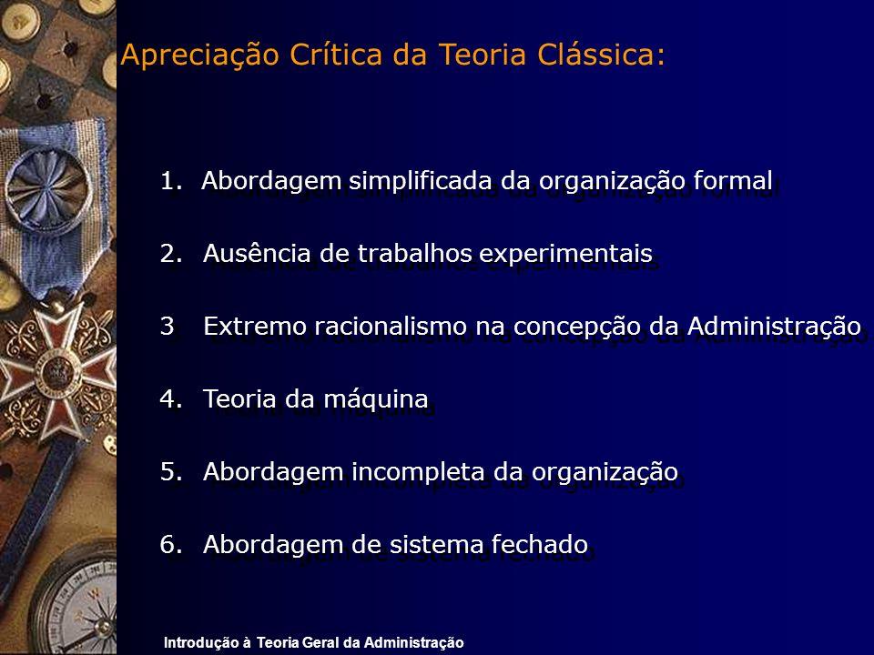 Introdução à Teoria Geral da Administração 1. Abordagem simplificada da organização formal 2.Ausência de trabalhos experimentais 3Extremo racionalismo