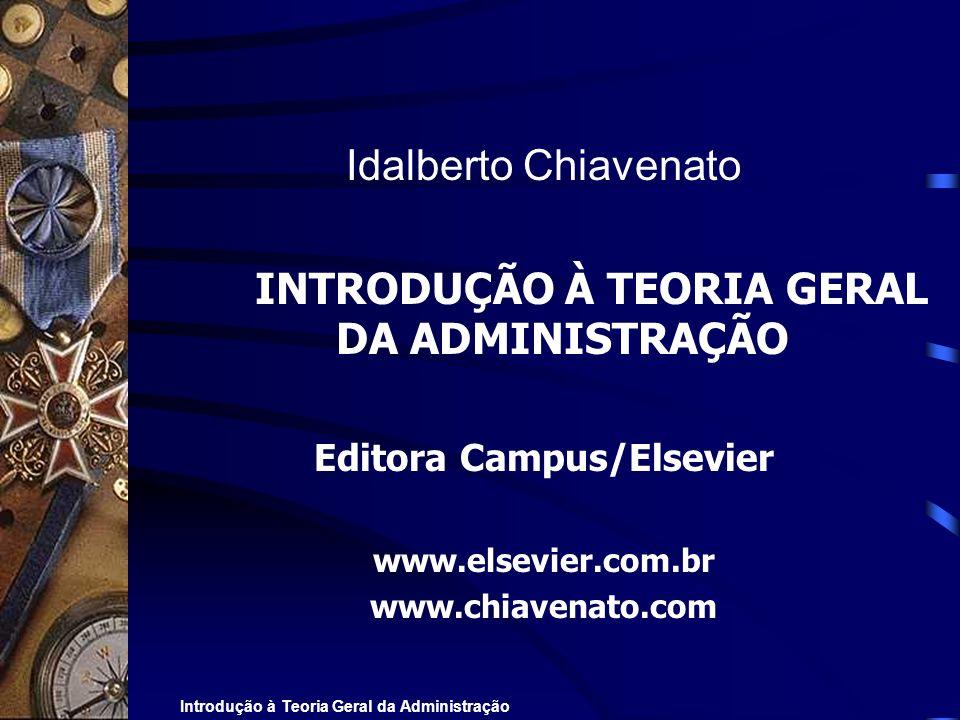 Introdução à Teoria Geral da Administração Idalberto Chiavenato INTRODUÇÃO À TEORIA GERAL DA ADMINISTRAÇÃO Editora Campus/Elsevier www.elsevier.com.br