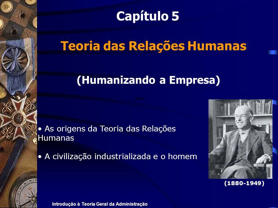 Introdução à Teoria Geral da Administração Capítulo 5 Teoria das Relações Humanas (Humanizando a Empresa) As origens da Teoria das Relações Humanas A
