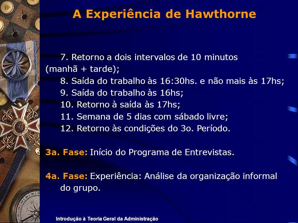 Introdução à Teoria Geral da Administração 7. Retorno a dois intervalos de 10 minutos (manhã + tarde); 8. Saída do trabalho às 16:30hs. e não mais às