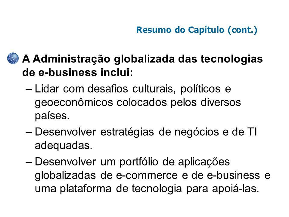 A Administração globalizada das tecnologias de e-business inclui: –Lidar com desafios culturais, políticos e geoeconômicos colocados pelos diversos pa