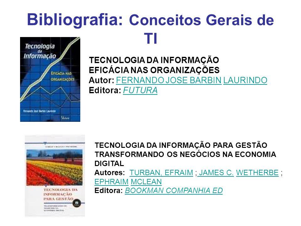 Bibliografia: Conceitos Gerais de TI TECNOLOGIA DA INFORMAÇÃO EFICÁCIA NAS ORGANIZAÇÕES Autor: FERNANDO JOSE BARBIN LAURINDO Editora: FUTURAFERNANDO J