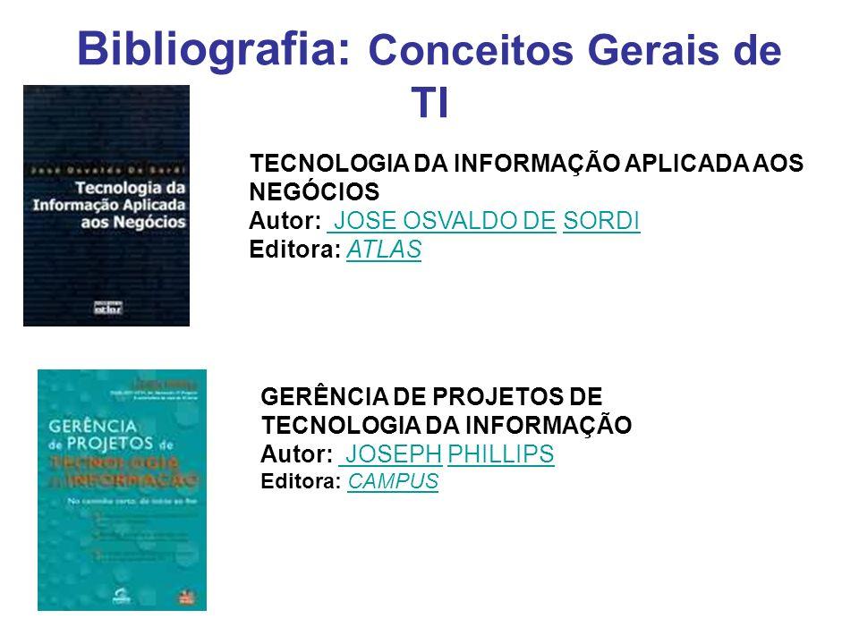 Bibliografia: Conceitos Gerais de TI TECNOLOGIA DA INFORMAÇÃO APLICADA AOS NEGÓCIOS Autor: JOSE OSVALDO DE SORDI Editora: ATLAS JOSE OSVALDO DESORDIAT