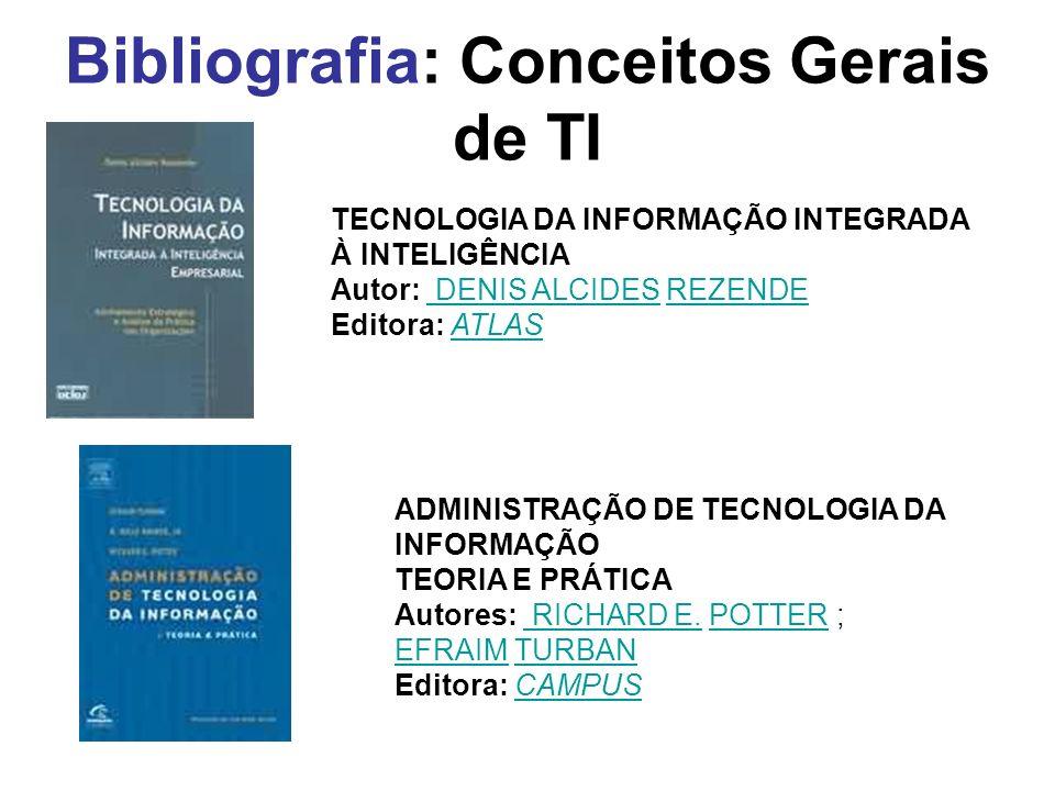 Bibliografia: Conceitos Gerais de TI TECNOLOGIA DA INFORMAÇÃO INTEGRADA À INTELIGÊNCIA Autor: DENIS ALCIDES REZENDE Editora: ATLAS DENIS ALCIDESREZEND