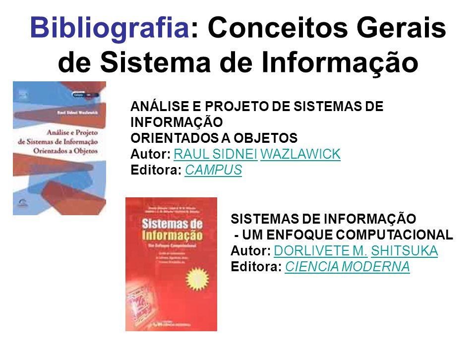 Bibliografia: Conceitos Gerais de Sistema de Informação ANÁLISE E PROJETO DE SISTEMAS DE INFORMAÇÃO ORIENTADOS A OBJETOS Autor: RAUL SIDNEI WAZLAWICK