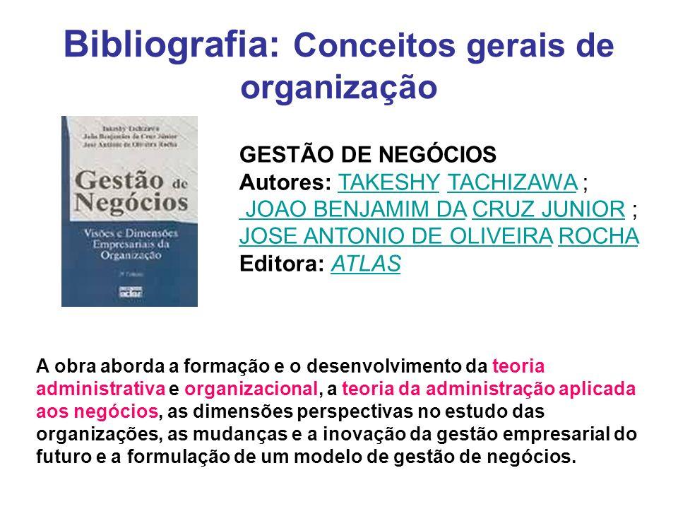 Bibliografia: Conceitos gerais de organização GESTÃO DE NEGÓCIOS Autores: TAKESHY TACHIZAWA ; JOAO BENJAMIM DA CRUZ JUNIOR ;TAKESHYTACHIZAWA JOAO BENJ