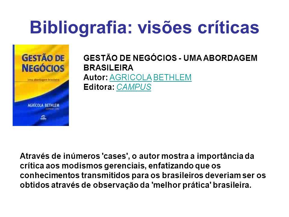 Bibliografia: visões críticas GESTÃO DE NEGÓCIOS - UMA ABORDAGEM BRASILEIRA Autor: AGRICOLA BETHLEM Editora: CAMPUSAGRICOLABETHLEMCAMPUS Através de in
