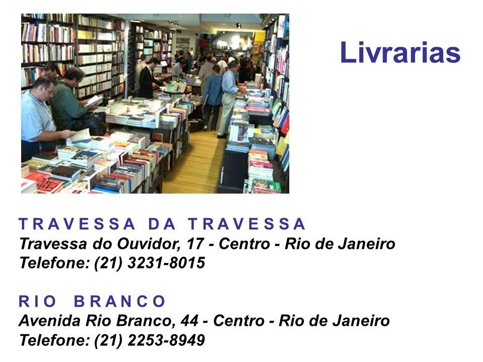 Livrarias T R A V E S S A D A T R A V E S S A Travessa do Ouvidor, 17 - Centro - Rio de Janeiro Telefone: (21) 3231-8015 R I O B R A N C O Avenida Rio