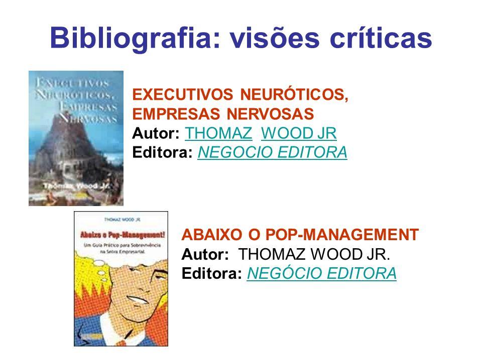 Bibliografia: visões críticas EXECUTIVOS NEURÓTICOS, EMPRESAS NERVOSAS Autor: THOMAZ WOOD JR Editora: NEGOCIO EDITORATHOMAZWOOD JRNEGOCIO EDITORA ABAI