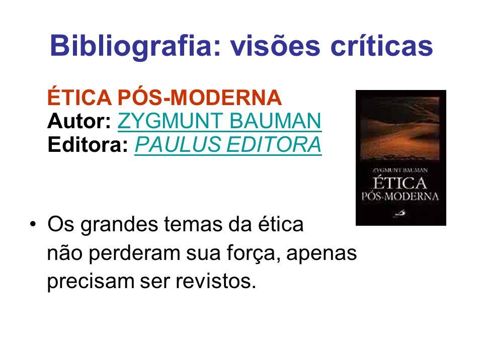Bibliografia: visões críticas ÉTICA PÓS-MODERNA Autor: ZYGMUNT BAUMAN Editora: PAULUS EDITORAZYGMUNT BAUMANPAULUS EDITORA Os grandes temas da ética nã