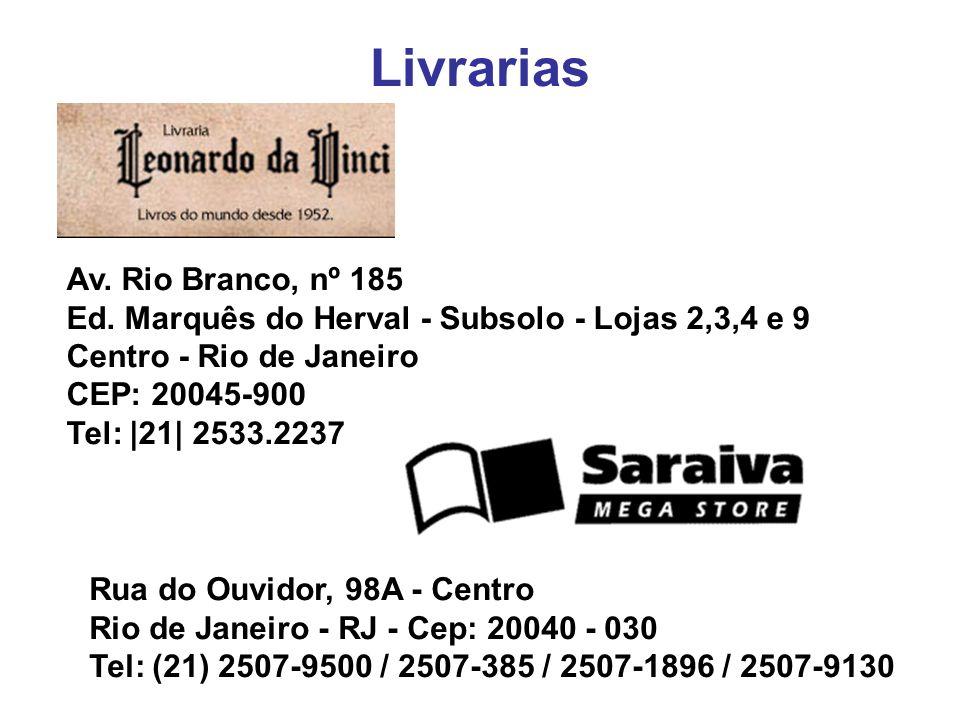 Livrarias Av. Rio Branco, nº 185 Ed. Marquês do Herval - Subsolo - Lojas 2,3,4 e 9 Centro - Rio de Janeiro CEP: 20045-900 Tel: |21| 2533.2237 Rua do O