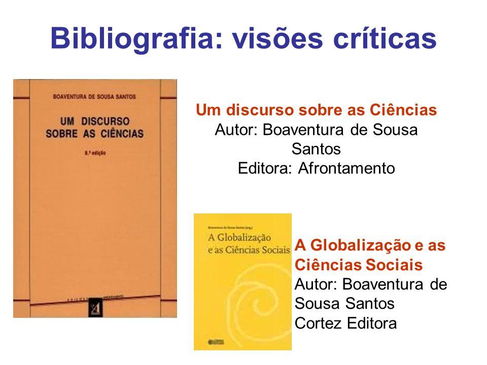 Um discurso sobre as Ciências Autor: Boaventura de Sousa Santos Editora: Afrontamento A Globalização e as Ciências Sociais Autor: Boaventura de Sousa