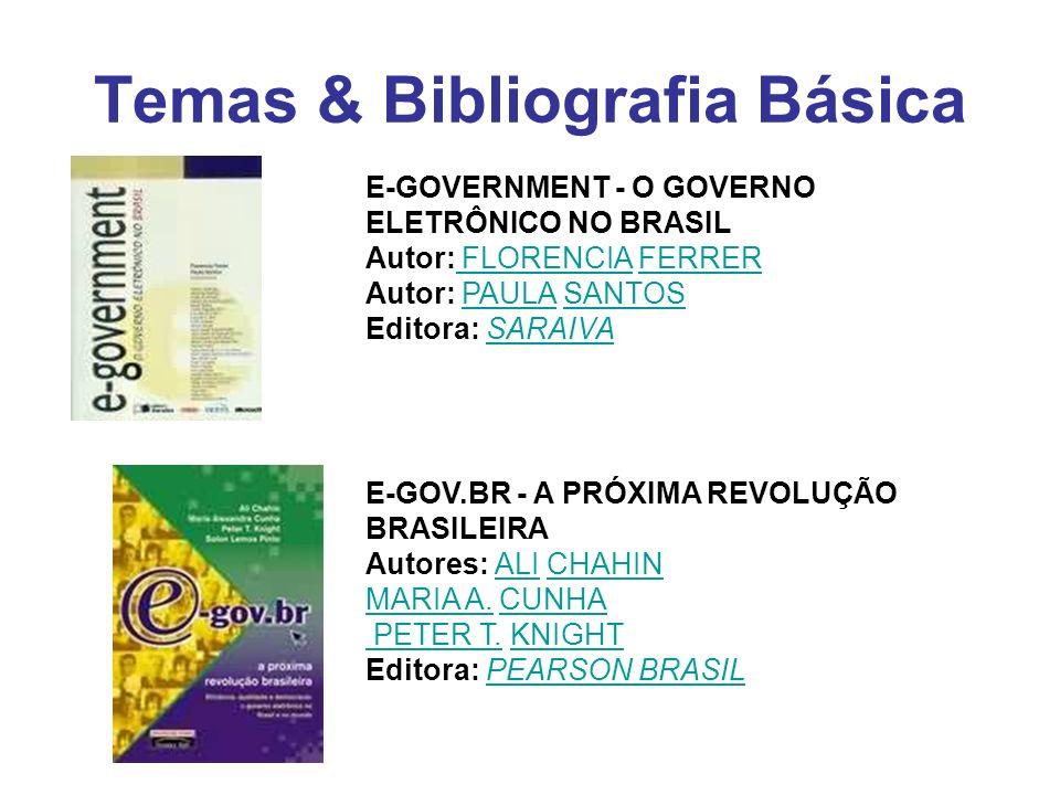 Temas & Bibliografia Básica E-GOVERNMENT - O GOVERNO ELETRÔNICO NO BRASIL Autor: FLORENCIA FERRER Autor: PAULA SANTOS Editora: SARAIVA FLORENCIAFERRER