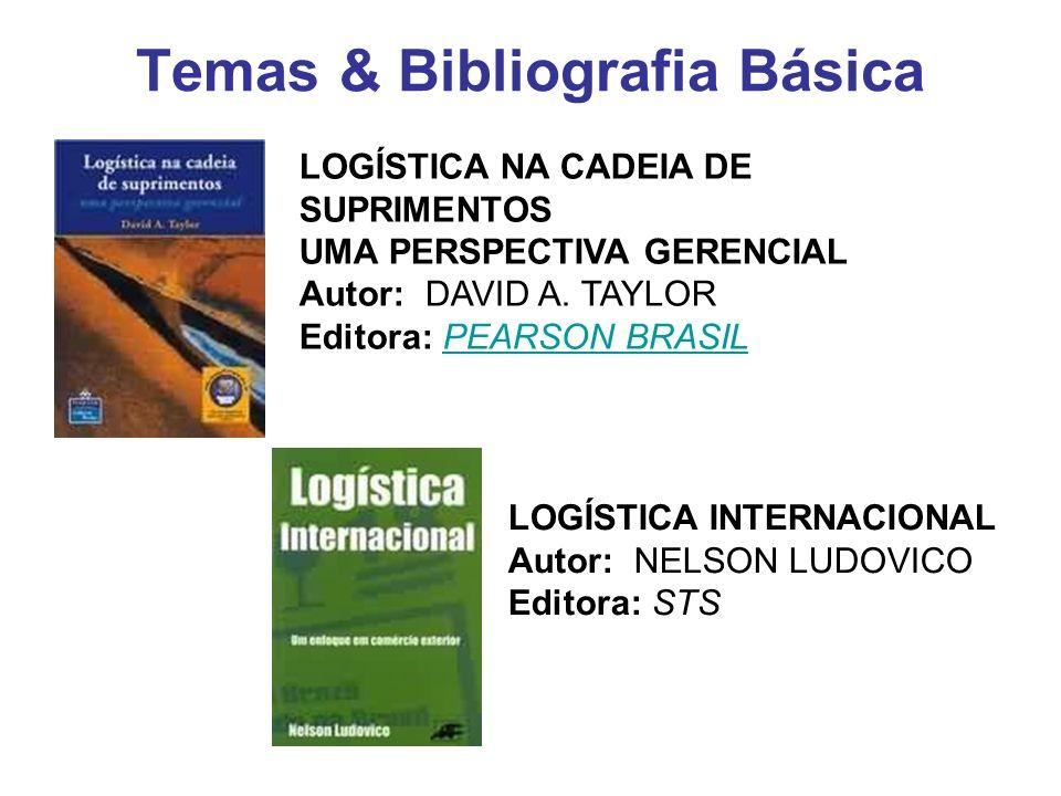 Temas & Bibliografia Básica LOGÍSTICA NA CADEIA DE SUPRIMENTOS UMA PERSPECTIVA GERENCIAL Autor: DAVID A. TAYLOR Editora: PEARSON BRASILPEARSON BRASIL