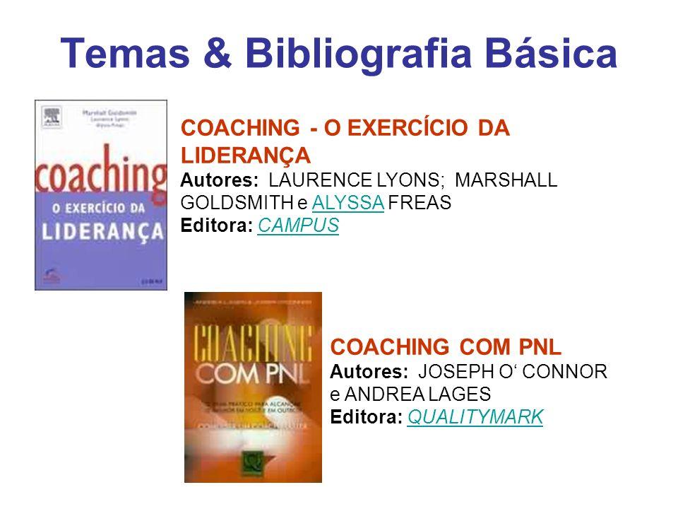 Temas & Bibliografia Básica COACHING - O EXERCÍCIO DA LIDERANÇA Autores: LAURENCE LYONS; MARSHALL GOLDSMITH e ALYSSA FREAS Editora: CAMPUSALYSSACAMPUS