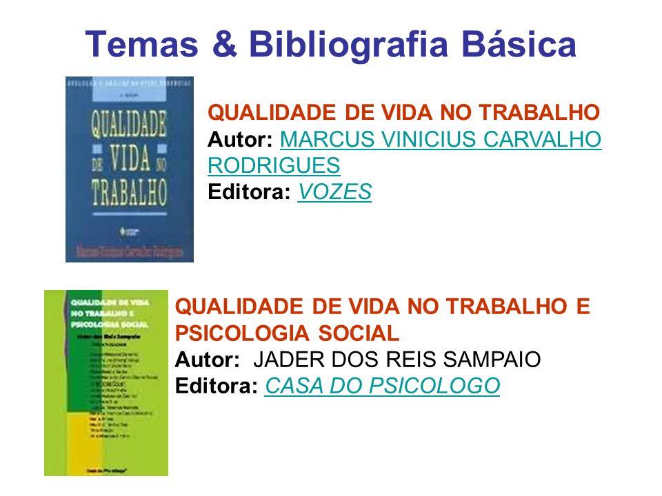 Temas & Bibliografia Básica QUALIDADE DE VIDA NO TRABALHO Autor: MARCUS VINICIUS CARVALHO RODRIGUES Editora: VOZESMARCUS VINICIUS CARVALHO RODRIGUESVO