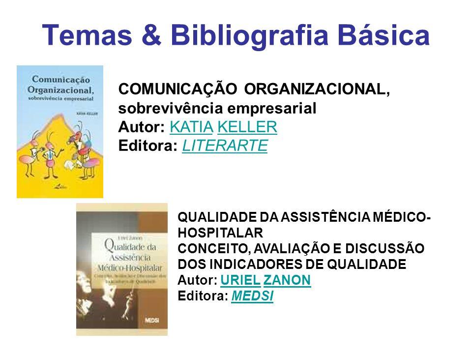 Temas & Bibliografia Básica COMUNICAÇÃO ORGANIZACIONAL, sobrevivência empresarial Autor: KATIA KELLER Editora: LITERARTEKATIAKELLERLITERARTE QUALIDADE