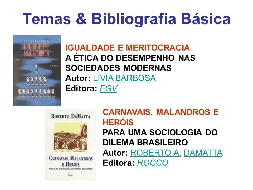 Temas & Bibliografia Básica IGUALDADE E MERITOCRACIA A ÉTICA DO DESEMPENHO NAS SOCIEDADES MODERNAS Autor: LIVIA BARBOSA Editora: FGVLIVIABARBOSAFGV CA
