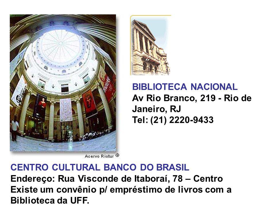 CENTRO CULTURAL BANCO DO BRASIL Endereço: Rua Visconde de Itaboraí, 78 – Centro Existe um convênio p/ empréstimo de livros com a Biblioteca da UFF. BI
