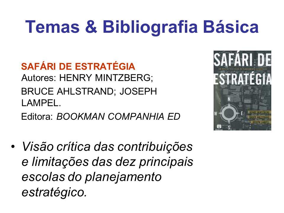 Temas & Bibliografia Básica SAFÁRI DE ESTRATÉGIA Autores: HENRY MINTZBERG; BRUCE AHLSTRAND; JOSEPH LAMPEL. Editora: BOOKMAN COMPANHIA ED Visão crítica