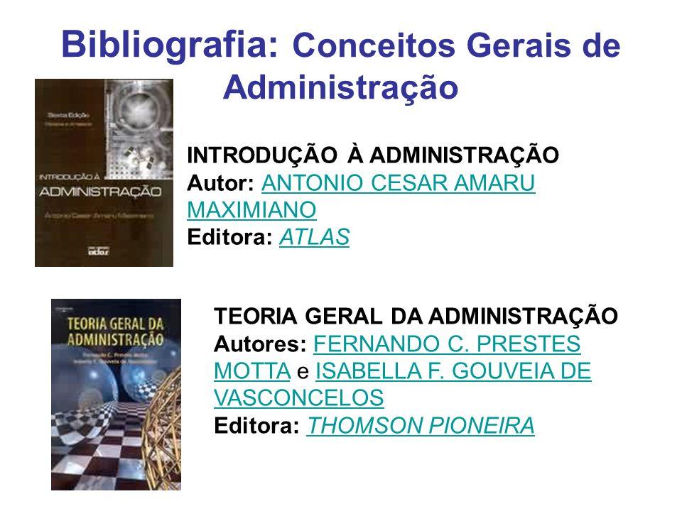 Bibliografia: Conceitos Gerais de Administração INTRODUÇÃO À ADMINISTRAÇÃO Autor: ANTONIO CESAR AMARU MAXIMIANO Editora: ATLASANTONIO CESAR AMARU MAXI