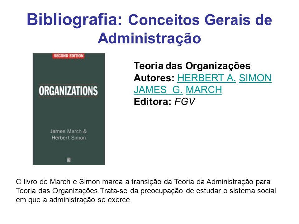 Bibliografia: Conceitos Gerais de Administração Teoria das Organizações Autores: HERBERT A. SIMON JAMES G. MARCH Editora: FGVHERBERT A.SIMON JAMES G.M