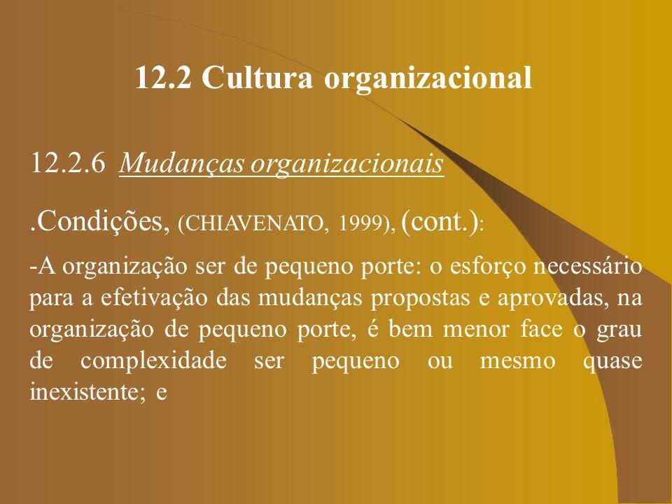 12.2 Cultura organizacional 12.2.6 Mudanças organizacionais.Condições, (CHIAVENATO, 1999), (cont.) : -A organização ser de pequeno porte: o esforço ne