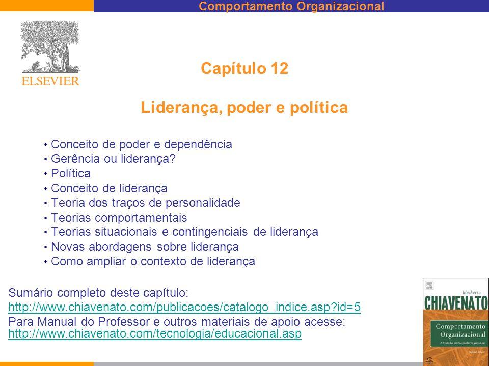 Comportamento Organizacional Capítulo 12 Liderança, poder e política Conceito de poder e dependência Gerência ou liderança? Política Conceito de lider