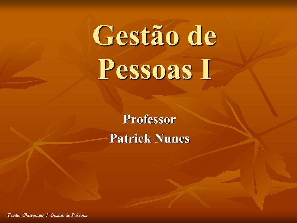 Fonte: Chavenato, I. Gestão de Pessoas Gestão de Pessoas I Professor Patrick Nunes