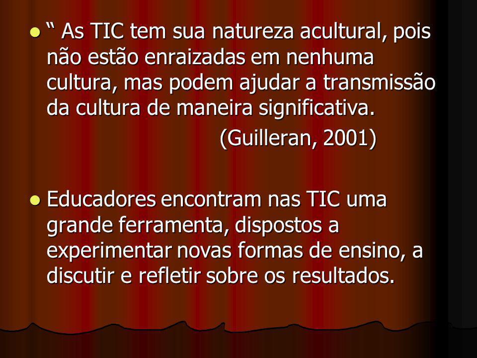 As TIC tem sua natureza acultural, pois não estão enraizadas em nenhuma cultura, mas podem ajudar a transmissão da cultura de maneira significativa. A
