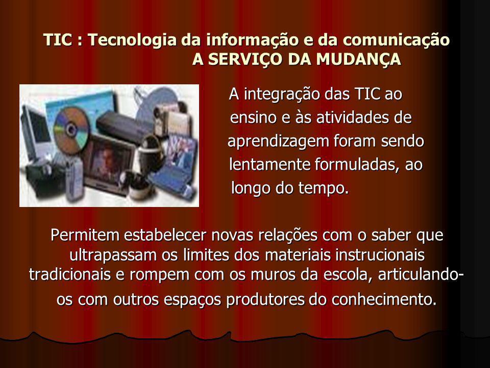 TIC : Tecnologia da informação e da comunicação A SERVIÇO DA MUDANÇA A integração das TIC ao A integração das TIC ao ensino e às atividades de ensino