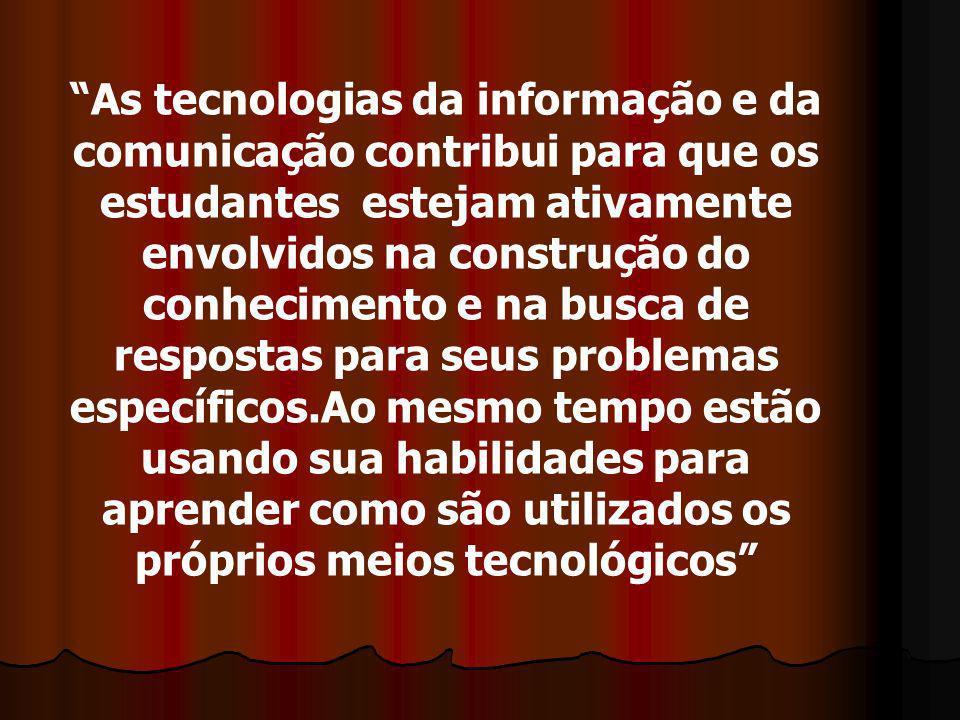 As tecnologias da informação e da comunicação contribui para que os estudantes estejam ativamente envolvidos na construção do conhecimento e na busca