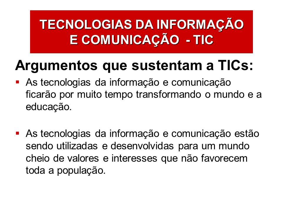 TECNOLOGIAS DA INFORMAÇÃO E COMUNICAÇÃO - TIC Argumentos que sustentam a TICs: As tecnologias da informação e comunicação ficarão por muito tempo tran