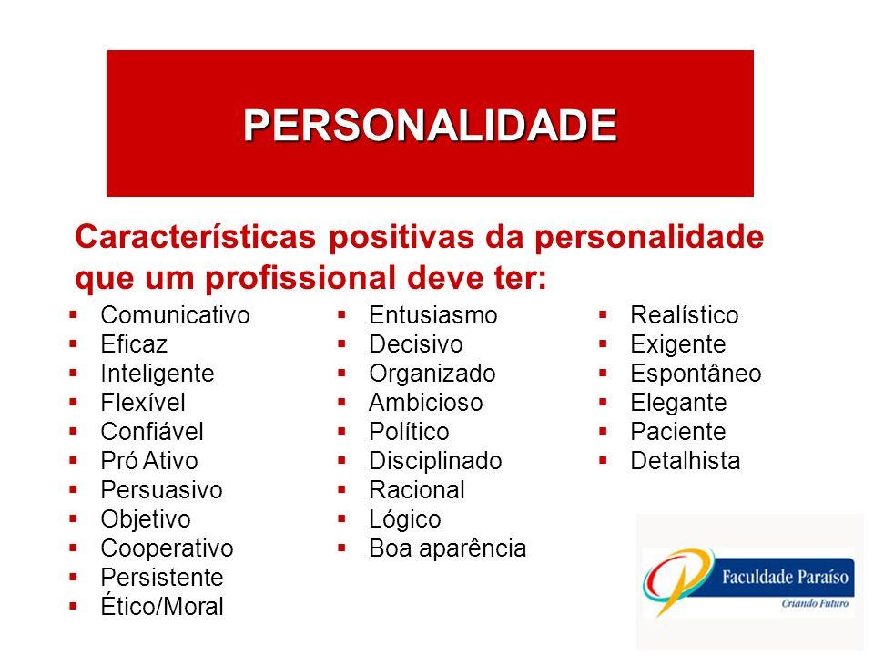 PERSONALIDADE Comunicativo Eficaz Inteligente Flexível Confiável Pró Ativo Persuasivo Objetivo Cooperativo Persistente Ético/Moral Características pos
