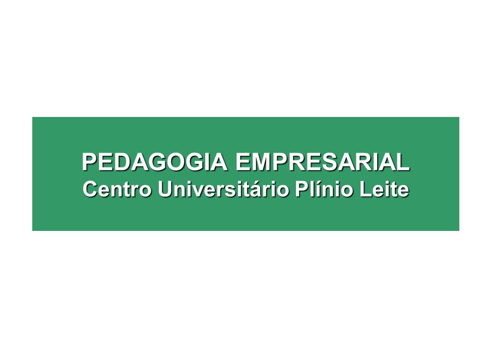 PEDAGOGIA EMPRESARIAL Centro Universitário Plínio Leite