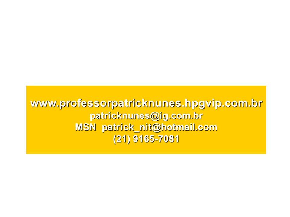 www.professorpatricknunes.hpgvip.com.br patricknunes@ig.com.br MSN patrick_nit@hotmail.com (21) 9165-7081