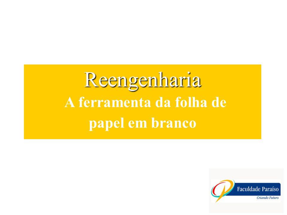 Reengenharia Reengenharia A ferramenta da folha de papel em branco