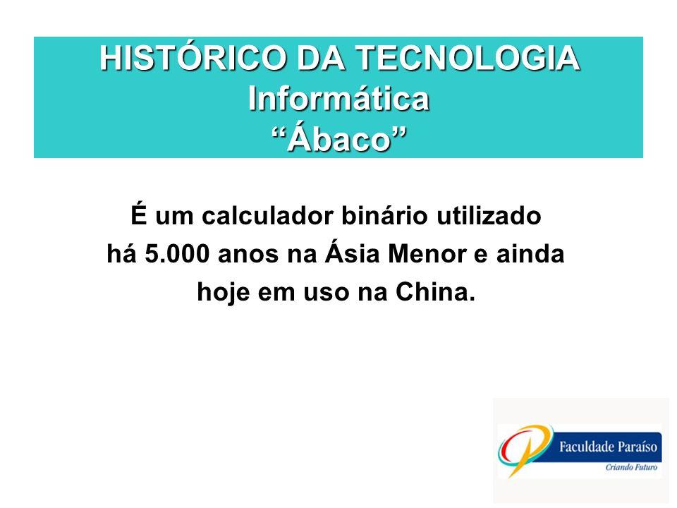 HISTÓRICO DA TECNOLOGIA Informática Máquina de Calcular Analítica Um equipamento capaz de realizar operações mais rápido do que a mente humana, inventado pelo matemático inglês Charles Babbage.