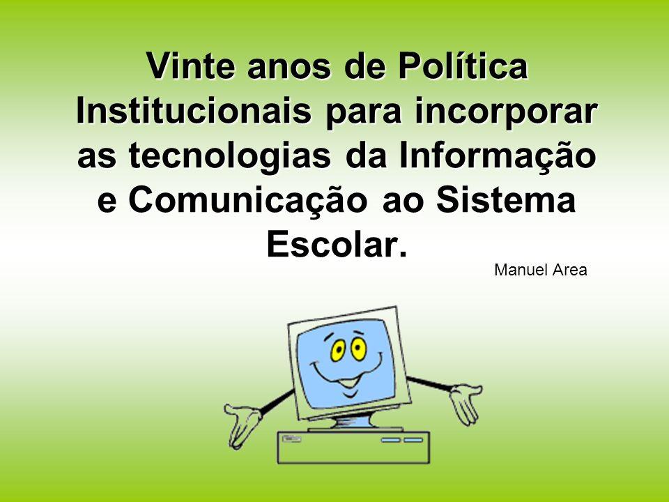 Vinte anos de Política Institucionais para incorporar as tecnologias da Informação e Comunicação ao Sistema Escolar. Manuel Area