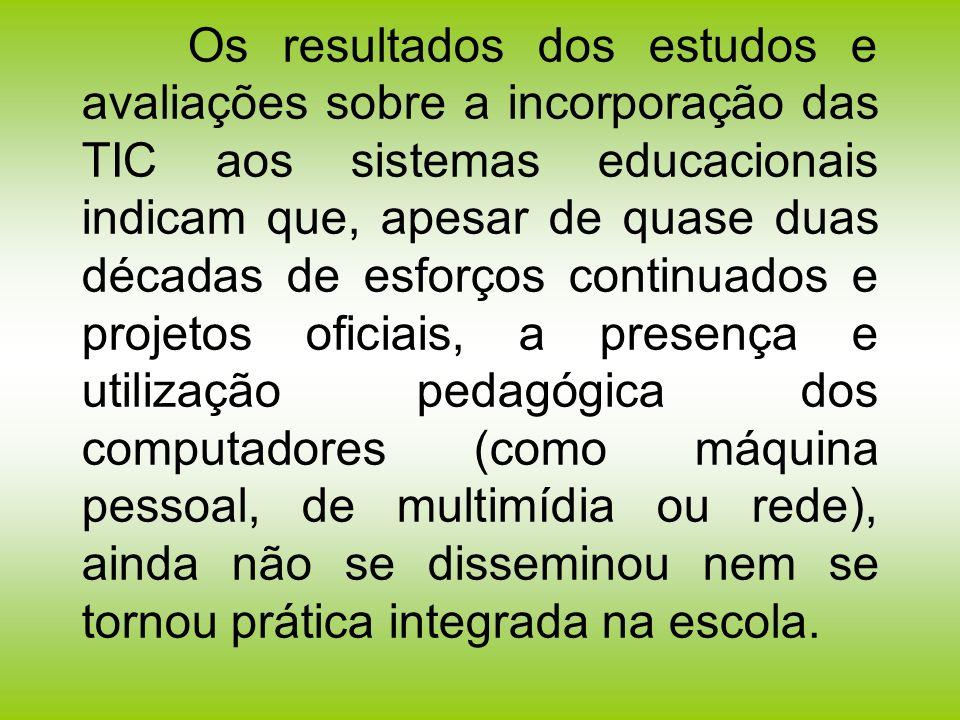 Os resultados dos estudos e avaliações sobre a incorporação das TIC aos sistemas educacionais indicam que, apesar de quase duas décadas de esforços co