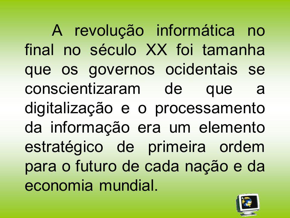 A revolução informática no final no século XX foi tamanha que os governos ocidentais se conscientizaram de que a digitalização e o processamento da in