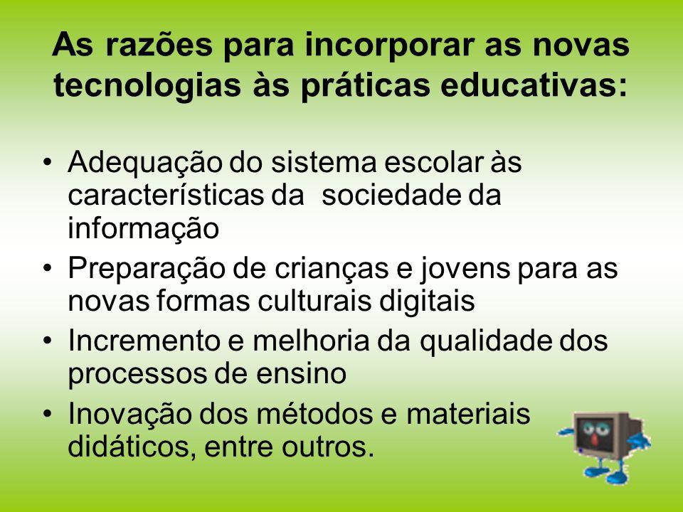 As razões para incorporar as novas tecnologias às práticas educativas: Adequação do sistema escolar às características da sociedade da informação Prep