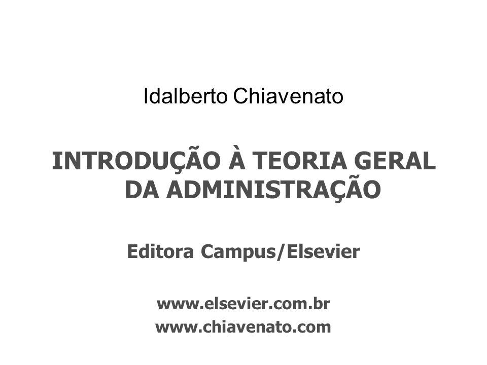 Idalberto Chiavenato INTRODUÇÃO À TEORIA GERAL DA ADMINISTRAÇÃO Editora Campus/Elsevier www.elsevier.com.br www.chiavenato.com