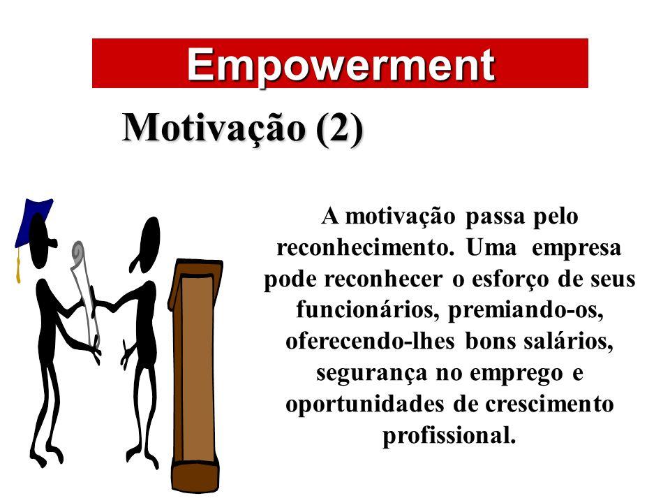 ÁREAS DE ATUAÇÃO Empowerment Motivação (2) A motivação passa pelo reconhecimento. Uma empresa pode reconhecer o esforço de seus funcionários, premiand