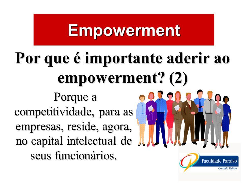 ÁREAS DE ATUAÇÃO Empowerment Por que é importante aderir ao empowerment? (2) Porque a competitividade, para as empresas, reside, agora, no capital int