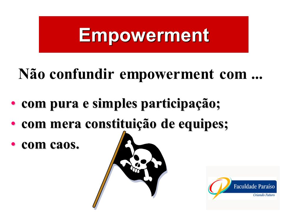 ÁREAS DE ATUAÇÃO Empowerment Não confundir empowerment com... com pura e simples participação;com pura e simples participação; com mera constituição d