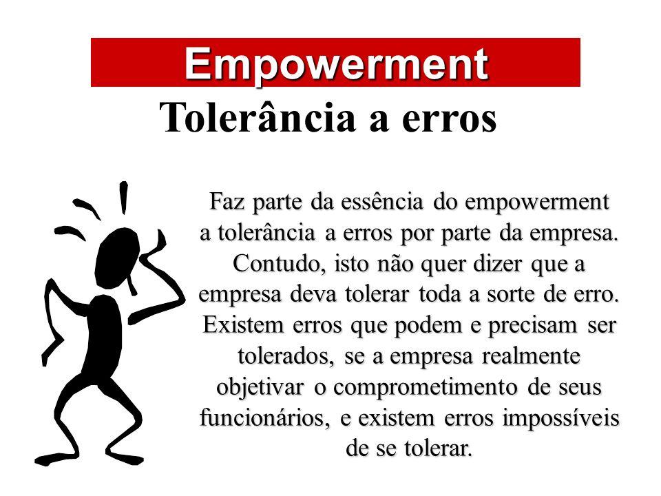 ÁREAS DE ATUAÇÃO Empowerment Tolerância a erros Faz parte da essência do empowerment a tolerância a erros por parte da empresa. Contudo, isto não quer