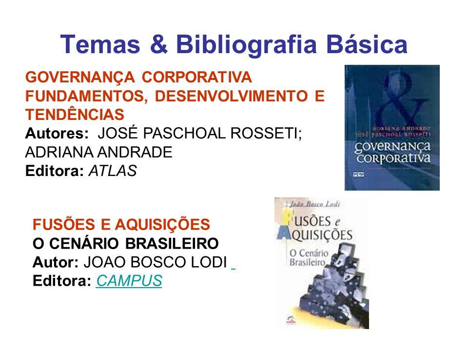 Temas & Bibliografia Básica FUSÕES E AQUISIÇÕES O CENÁRIO BRASILEIRO Autor: JOAO BOSCO LODI Editora: CAMPUSCAMPUS GOVERNANÇA CORPORATIVA FUNDAMENTOS,