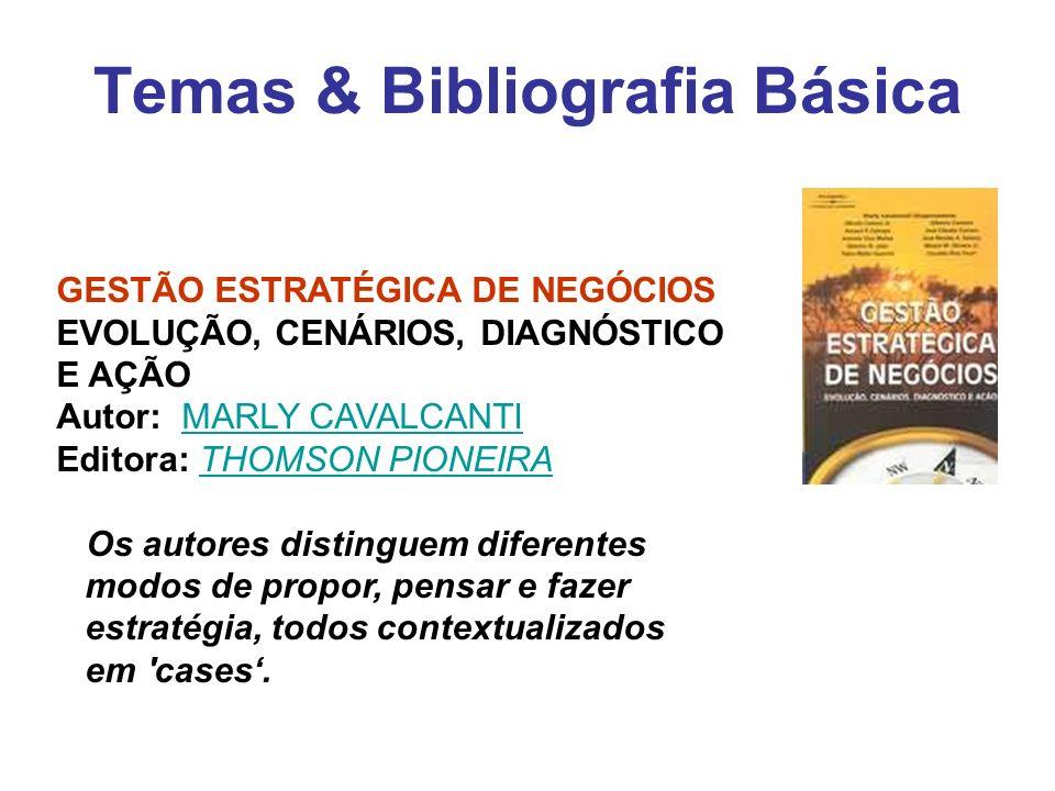 Temas & Bibliografia Básica GESTÃO ESTRATÉGICA DE NEGÓCIOS EVOLUÇÃO, CENÁRIOS, DIAGNÓSTICO E AÇÃO Autor: MARLY CAVALCANTI Editora: THOMSON PIONEIRAMAR